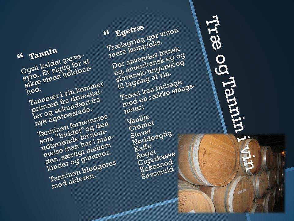 Træ og Tannin i vin Egetræ Tannin Trælagring gør vinen mere kompleks.