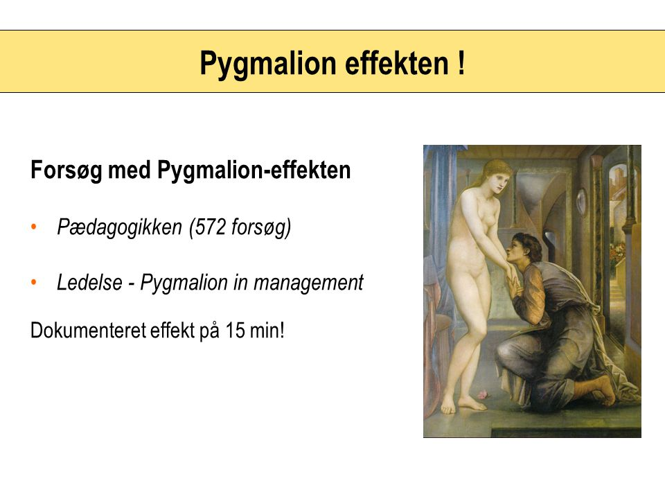 Pygmalion effekten ! Forsøg med Pygmalion-effekten