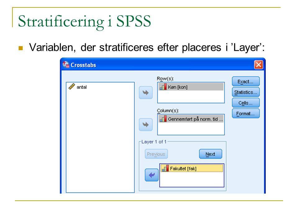 Stratificering i SPSS Variablen, der stratificeres efter placeres i 'Layer':