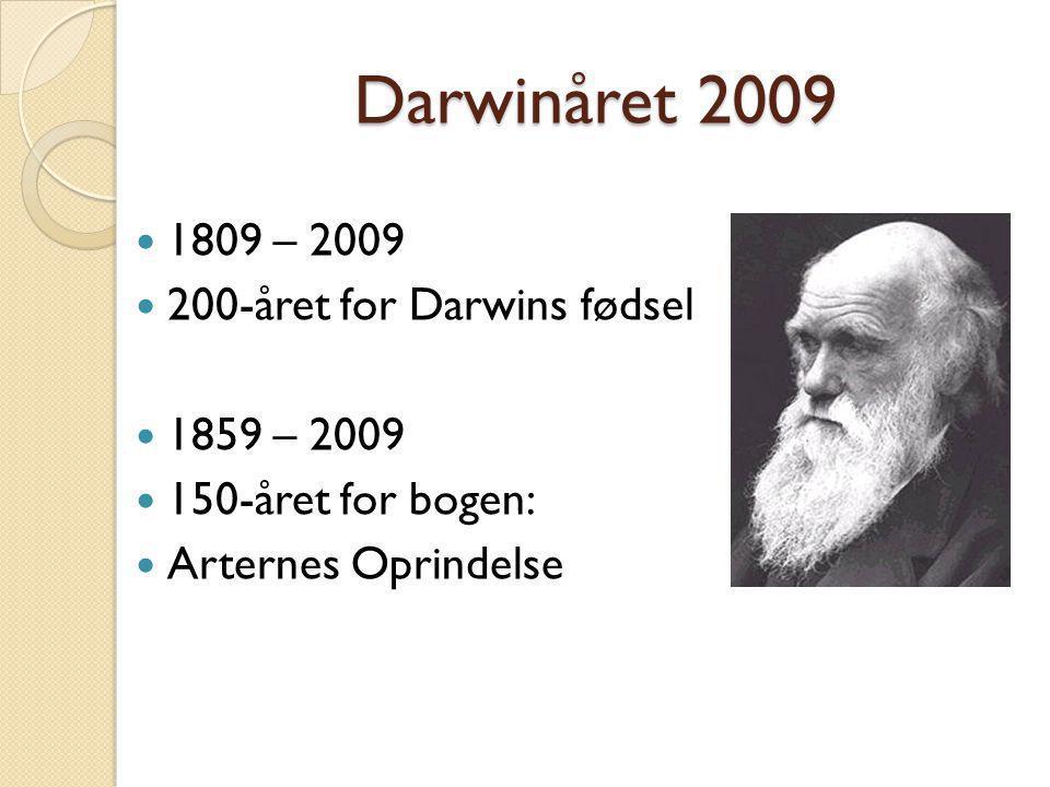 Darwinåret 2009 1809 – 2009 200-året for Darwins fødsel 1859 – 2009