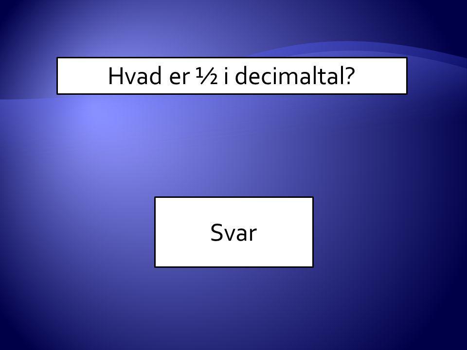 Hvad er ½ i decimaltal Svar