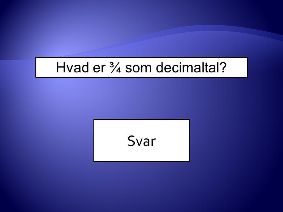 Hvad er ¾ som decimaltal