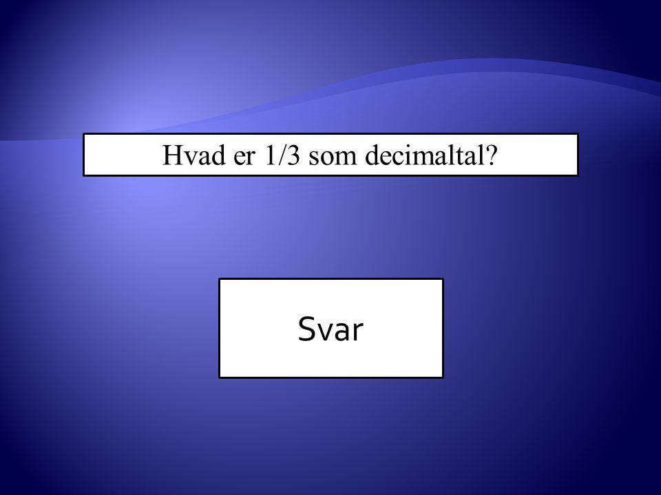 Hvad er 1/3 som decimaltal