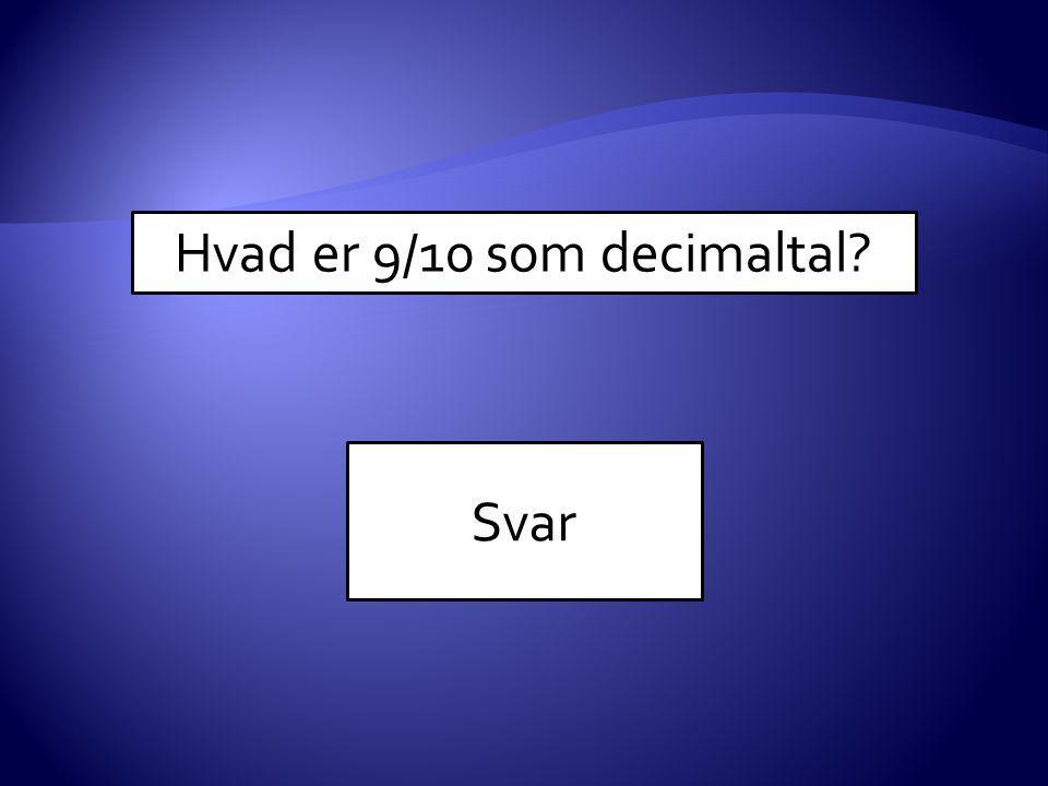 Hvad er 9/10 som decimaltal