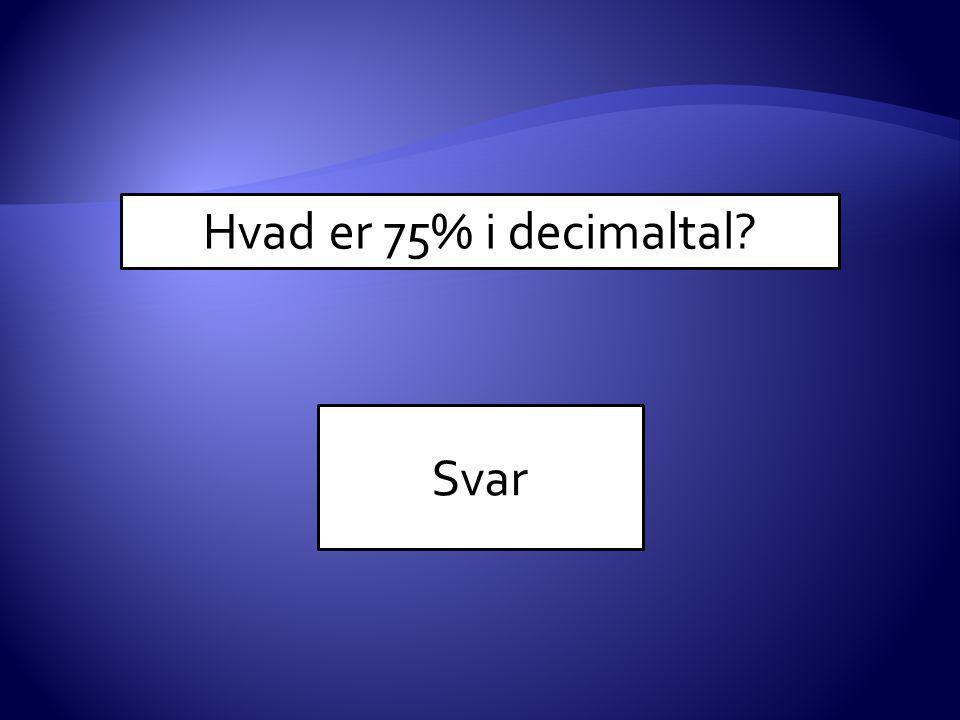 Hvad er 75% i decimaltal Svar