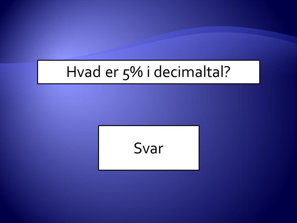 Hvad er 5% i decimaltal Svar
