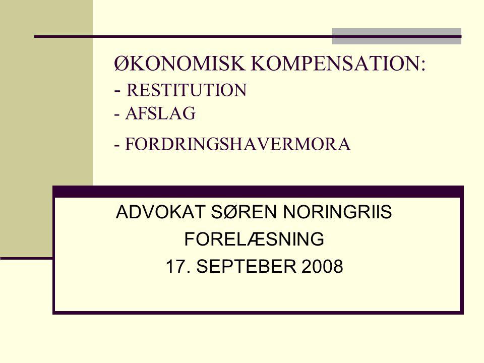ØKONOMISK KOMPENSATION: - RESTITUTION - AFSLAG - FORDRINGSHAVERMORA