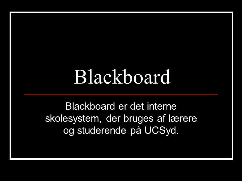 Blackboard Blackboard er det interne skolesystem, der bruges af lærere og studerende på UCSyd.