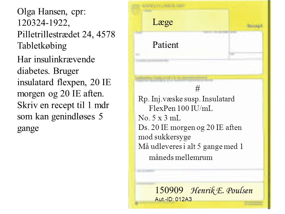 Olga Hansen, cpr: 120324-1922, Pilletrillestrædet 24, 4578 Tabletkøbing