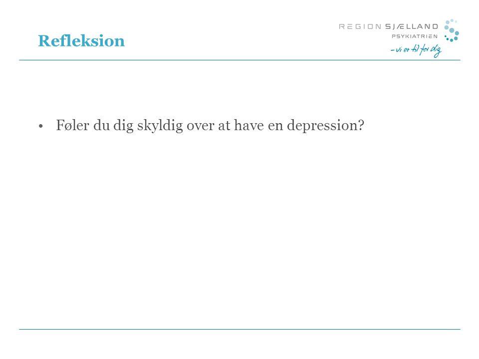 Refleksion Føler du dig skyldig over at have en depression
