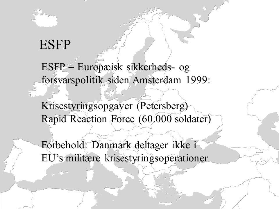 ESFP ESFP = Europæisk sikkerheds- og forsvarspolitik siden Amsterdam 1999: Krisestyringsopgaver (Petersberg)