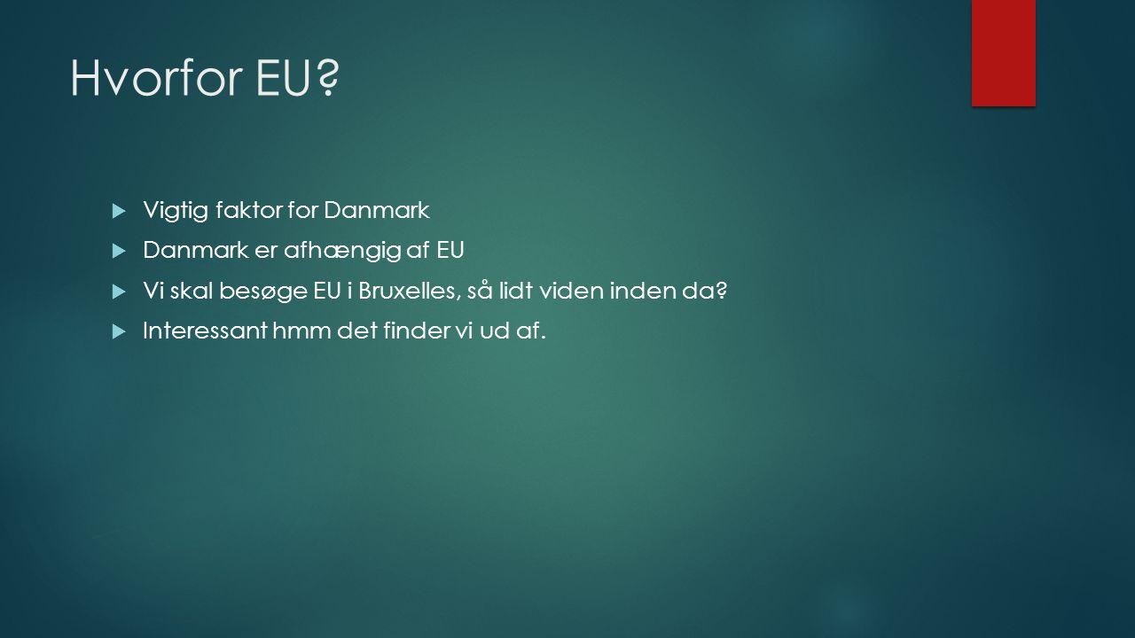 Hvorfor EU Vigtig faktor for Danmark Danmark er afhængig af EU