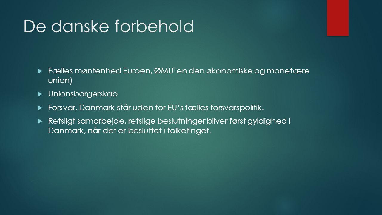 De danske forbehold Fælles møntenhed Euroen, ØMU'en den økonomiske og monetære union) Unionsborgerskab.