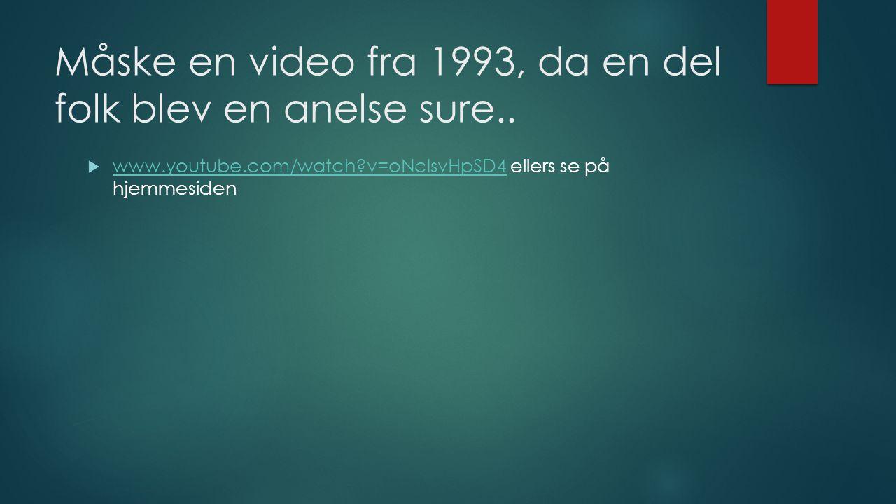 Måske en video fra 1993, da en del folk blev en anelse sure..