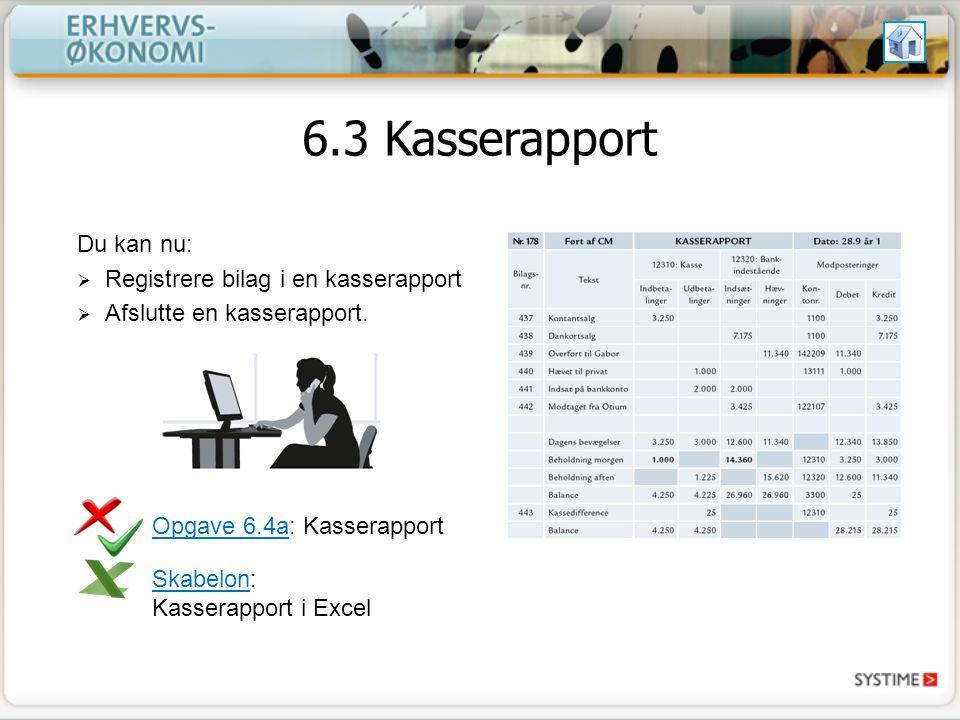 6.3 Kasserapport Du kan nu: Registrere bilag i en kasserapport