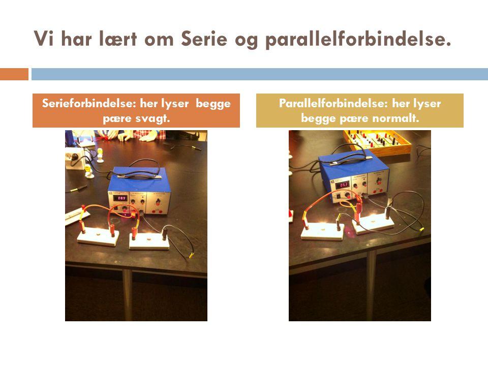 Vi har lært om Serie og parallelforbindelse.