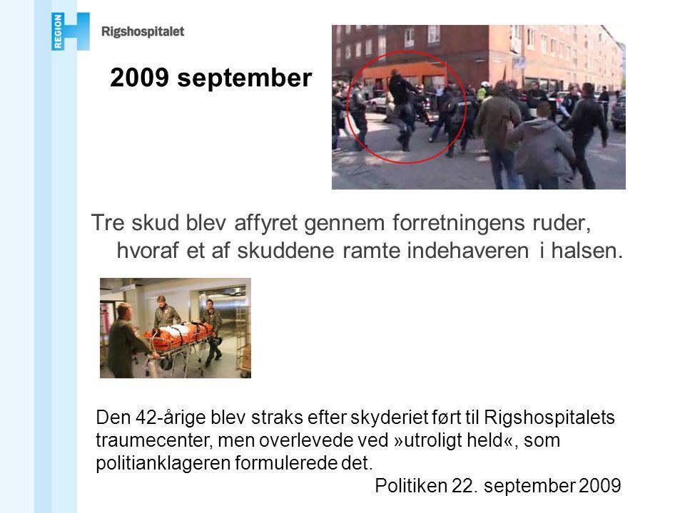 2009 september Tre skud blev affyret gennem forretningens ruder, hvoraf et af skuddene ramte indehaveren i halsen.