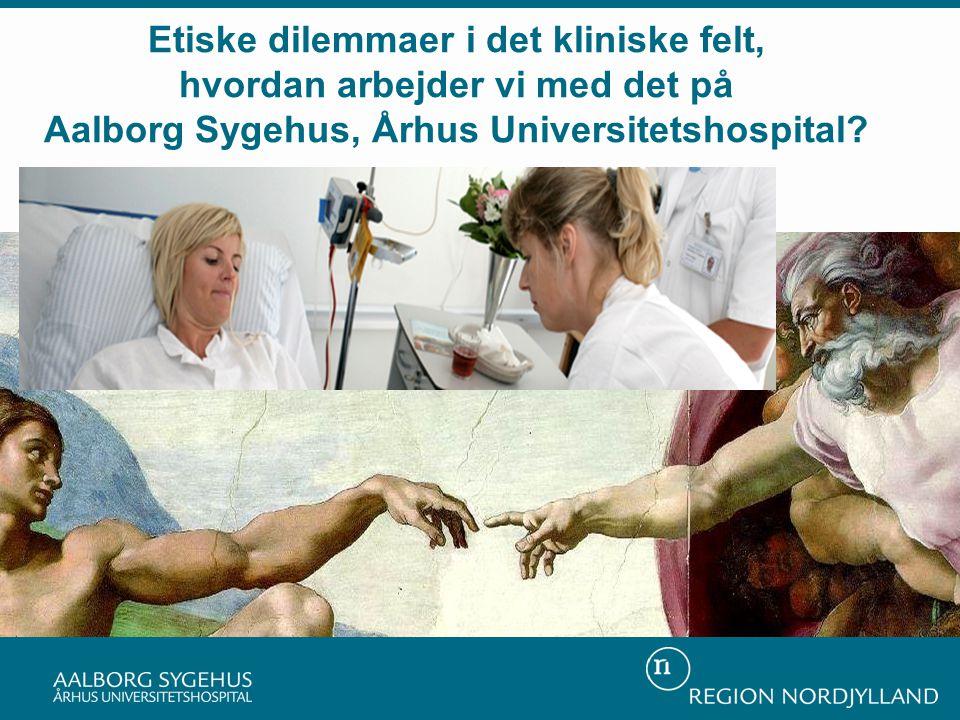 Etiske dilemmaer i det kliniske felt, hvordan arbejder vi med det på Aalborg Sygehus, Århus Universitetshospital