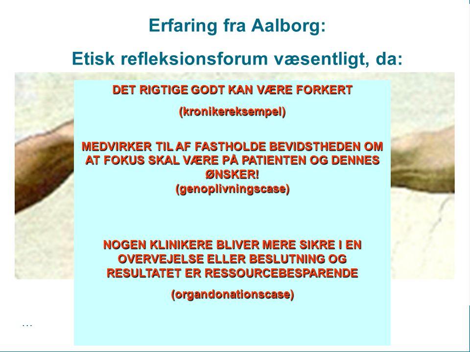 Erfaring fra Aalborg: Etisk refleksionsforum væsentligt, da: