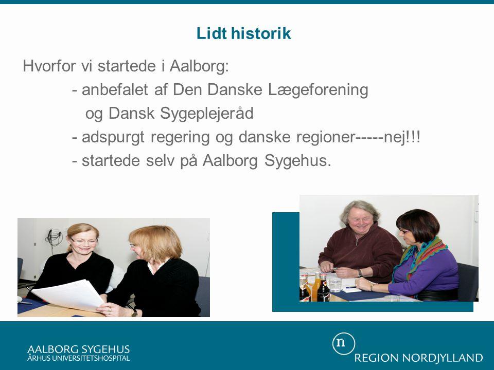 Lidt historik Hvorfor vi startede i Aalborg: - anbefalet af Den Danske Lægeforening. og Dansk Sygeplejeråd.