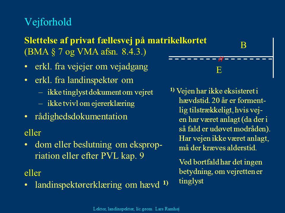 Vejforhold Slettelse af privat fællesvej på matrikelkortet (BMA § 7 og VMA afsn. 8.4.3.) B. erkl. fra vejejer om vejadgang.