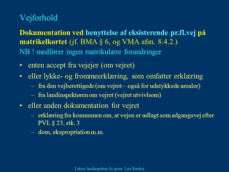 Vejforhold Dokumentation ved benyttelse af eksisterende pr.fl.vej på matrikelkortet (jf. BMA § 6, og VMA afsn. 8.4.2.)