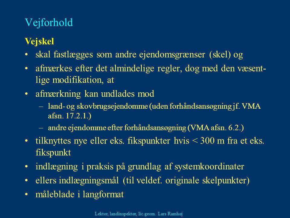 Vejforhold Vejskel skal fastlægges som andre ejendomsgrænser (skel) og