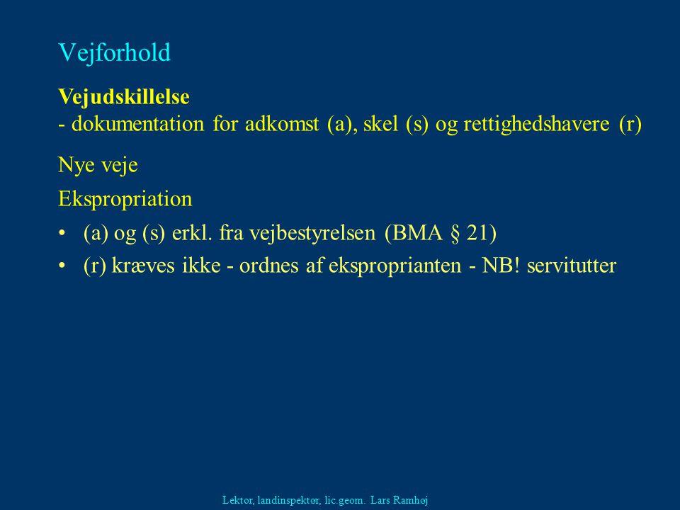 Vejforhold Vejudskillelse - dokumentation for adkomst (a), skel (s) og rettighedshavere (r) Nye veje.