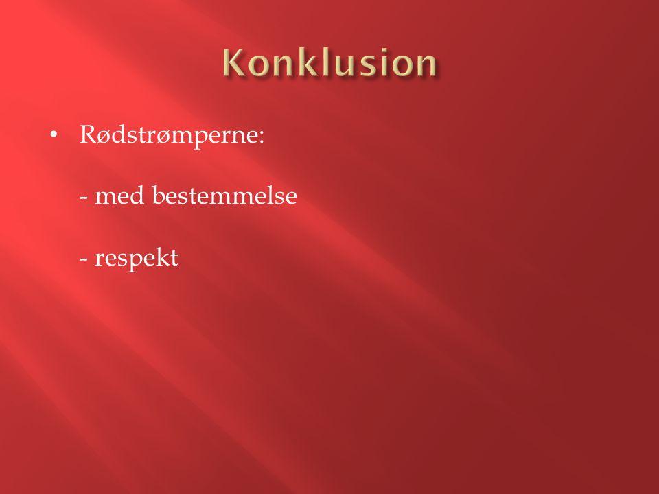 Konklusion Rødstrømperne: - med bestemmelse - respekt