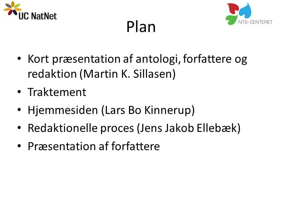 Plan Kort præsentation af antologi, forfattere og redaktion (Martin K. Sillasen) Traktement. Hjemmesiden (Lars Bo Kinnerup)