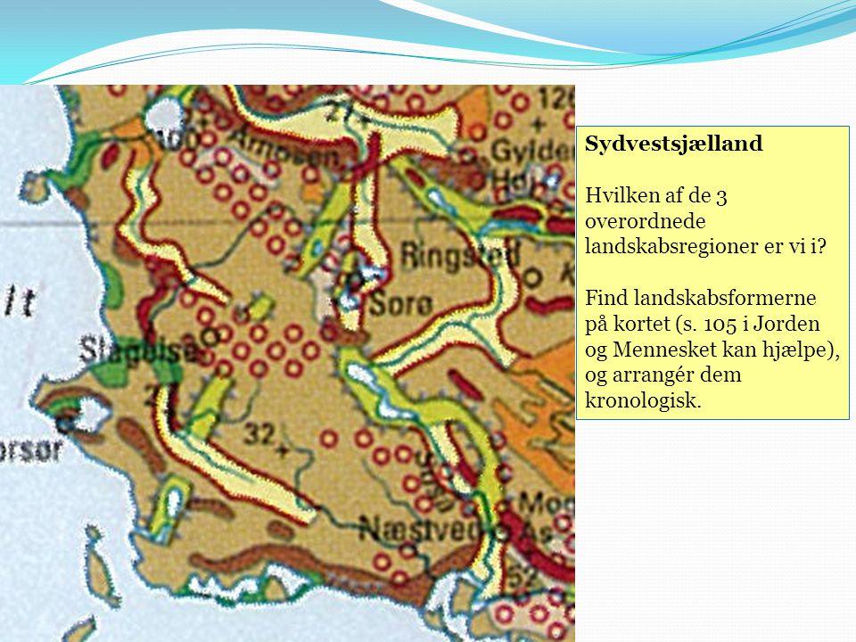 Sydvestsjælland Hvilken af de 3 overordnede landskabsregioner er vi i