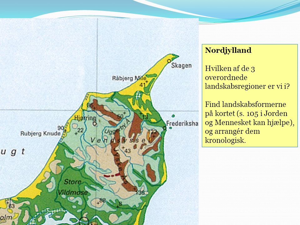 Nordjylland Hvilken af de 3 overordnede landskabsregioner er vi i