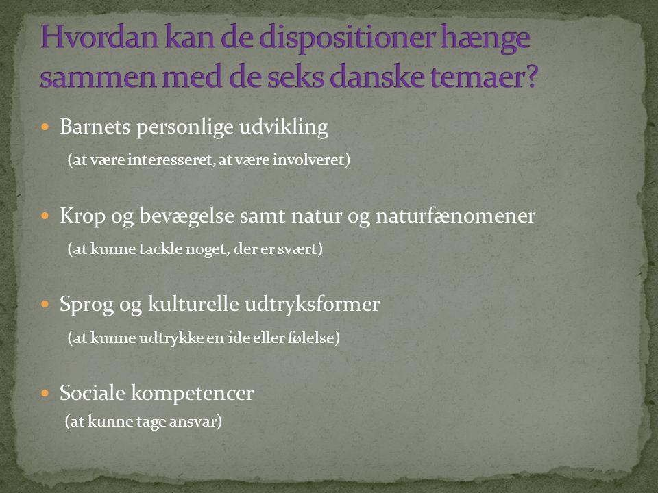 Hvordan kan de dispositioner hænge sammen med de seks danske temaer