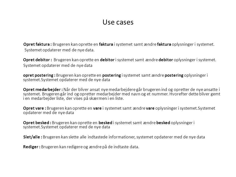 Use cases Opret faktura : Brugeren kan oprette en faktura i systemet samt ændre faktura oplysninger i systemet.