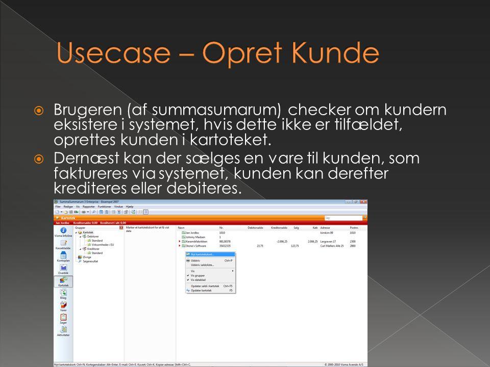 Usecase – Opret Kunde Brugeren (af summasumarum) checker om kundern eksistere i systemet, hvis dette ikke er tilfældet, oprettes kunden i kartoteket.