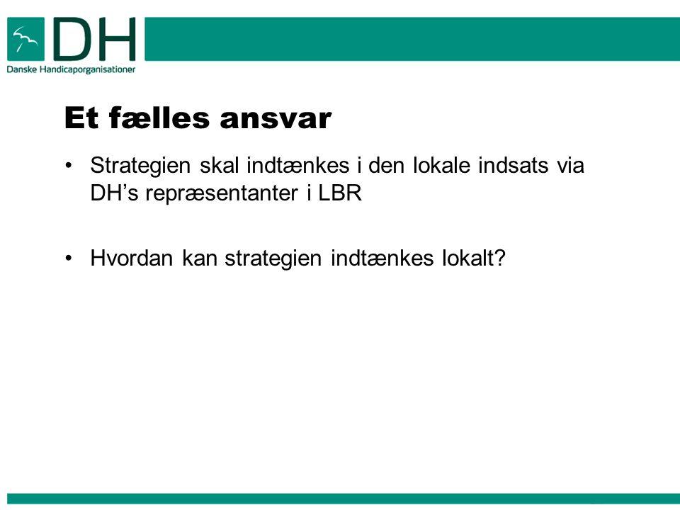 Et fælles ansvar Strategien skal indtænkes i den lokale indsats via DH's repræsentanter i LBR.