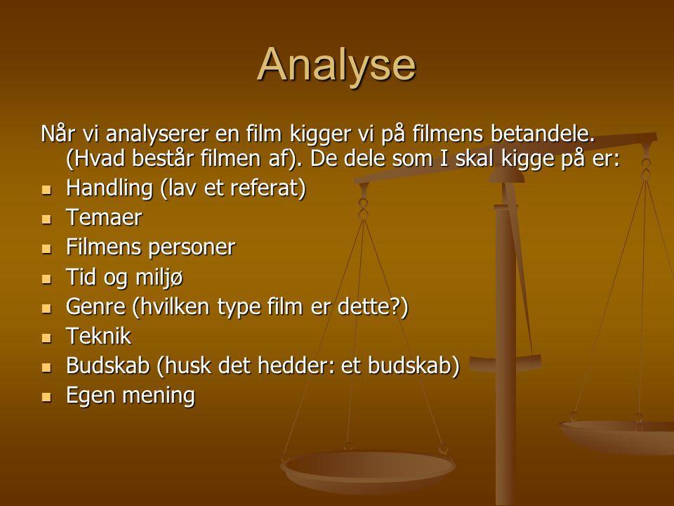 Analyse Når vi analyserer en film kigger vi på filmens betandele. (Hvad består filmen af). De dele som I skal kigge på er: