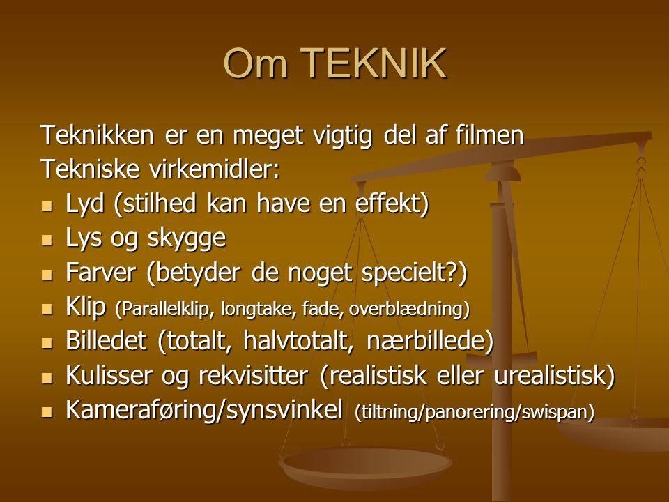 Om TEKNIK Teknikken er en meget vigtig del af filmen