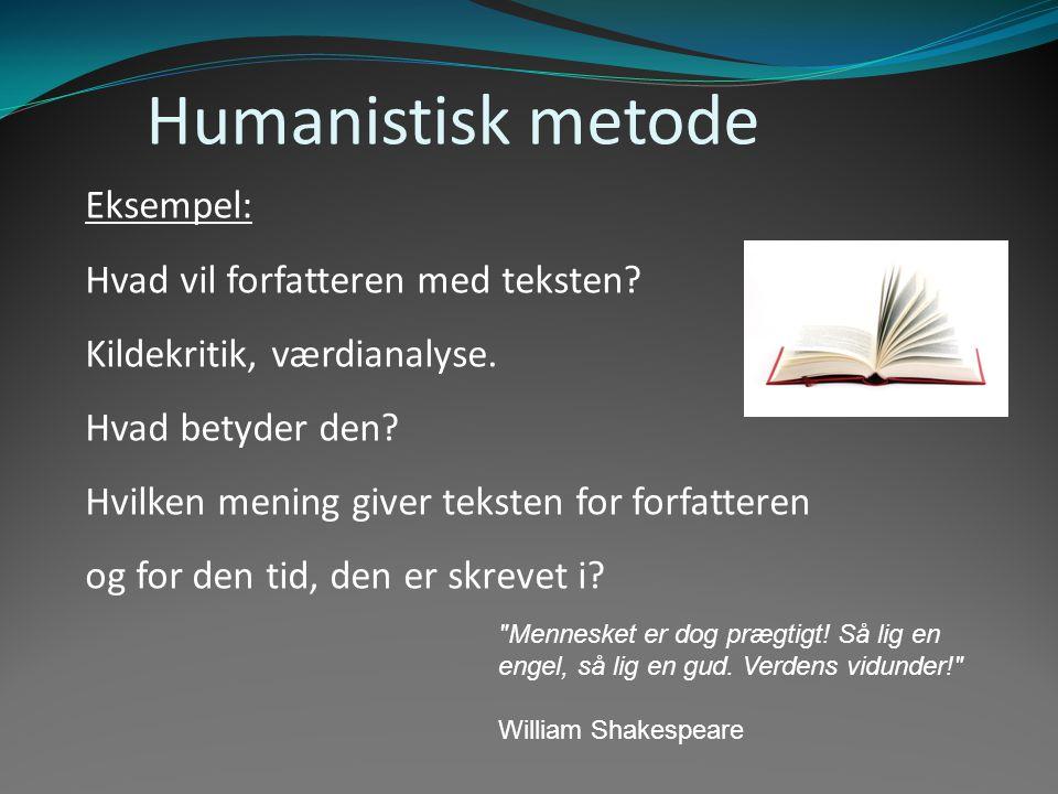 Humanistisk metode Eksempel: Hvad vil forfatteren med teksten