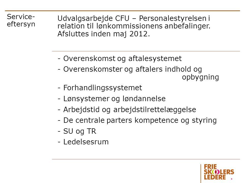 Service-eftersyn Udvalgsarbejde CFU – Personalestyrelsen i relation til lønkommissionens anbefalinger. Afsluttes inden maj 2012.