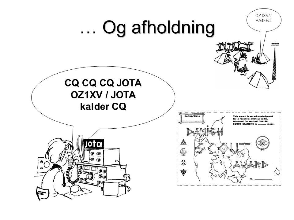 … Og afholdning CQ CQ CQ JOTA OZ1XV / JOTA kalder CQ OZ1XV/J PA4FF/J