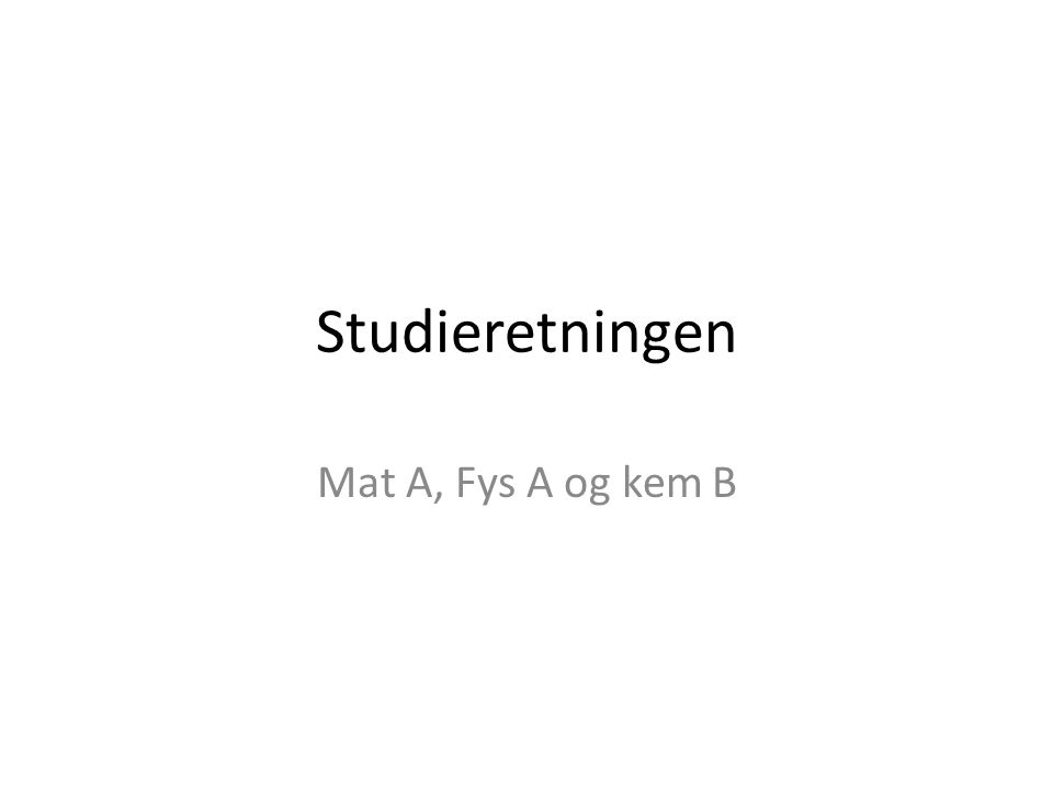 Studieretningen Mat A, Fys A og kem B