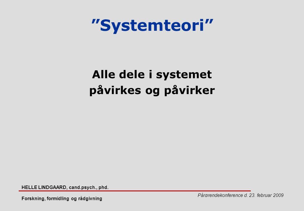 Systemteori Alle dele i systemet påvirkes og påvirker