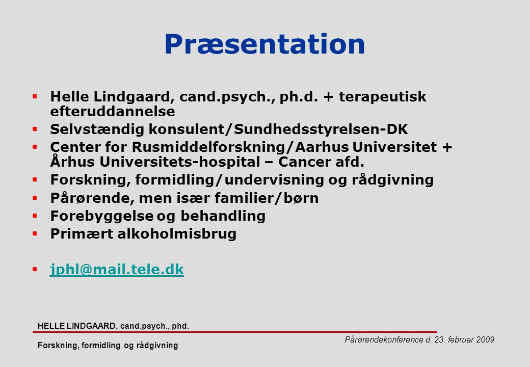 Præsentation Helle Lindgaard, cand.psych., ph.d. + terapeutisk efteruddannelse. Selvstændig konsulent/Sundhedsstyrelsen-DK.