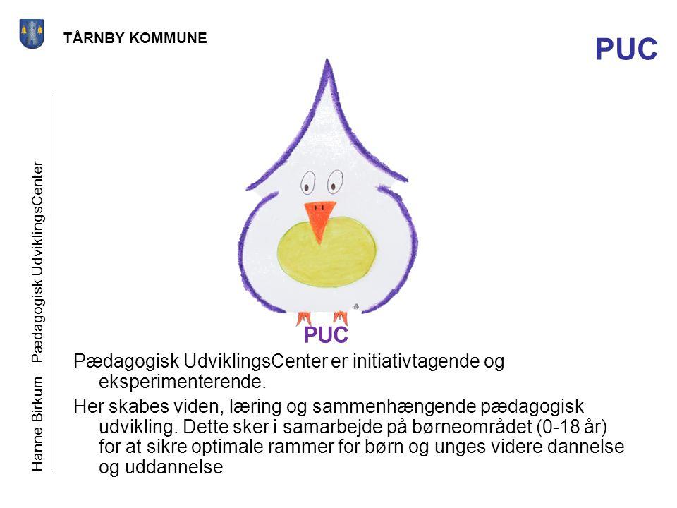 PUC TÅRNBY KOMMUNE. PUC. Hanne Birkum Pædagogisk UdviklingsCenter. Pædagogisk UdviklingsCenter er initiativtagende og eksperimenterende.