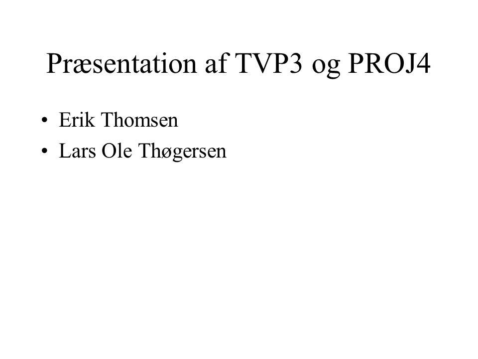 Præsentation af TVP3 og PROJ4