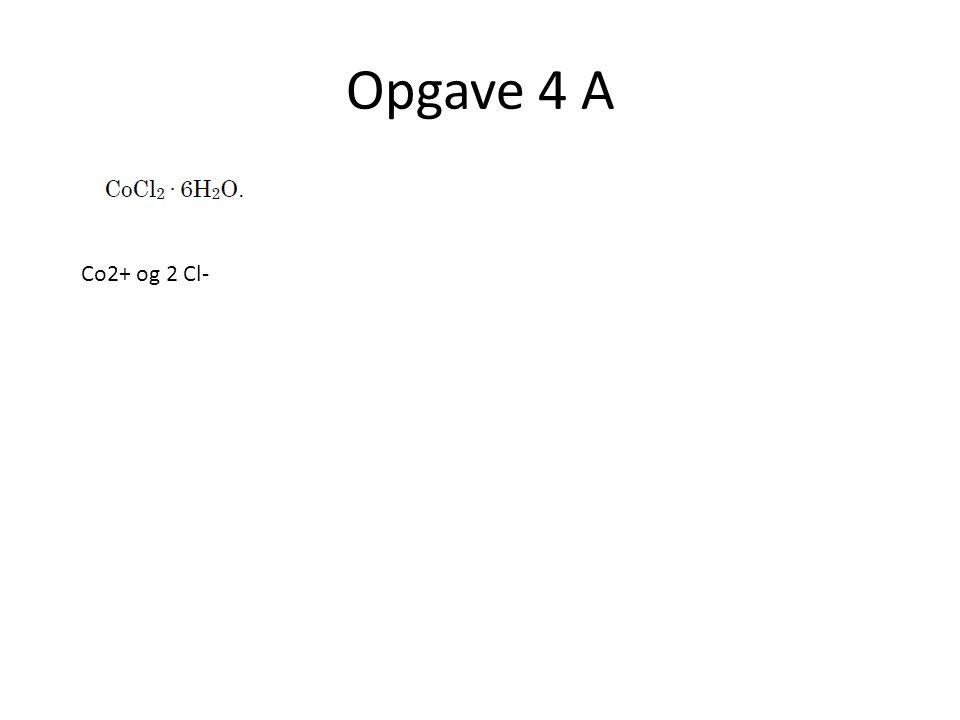 Opgave 4 A Co2+ og 2 Cl-