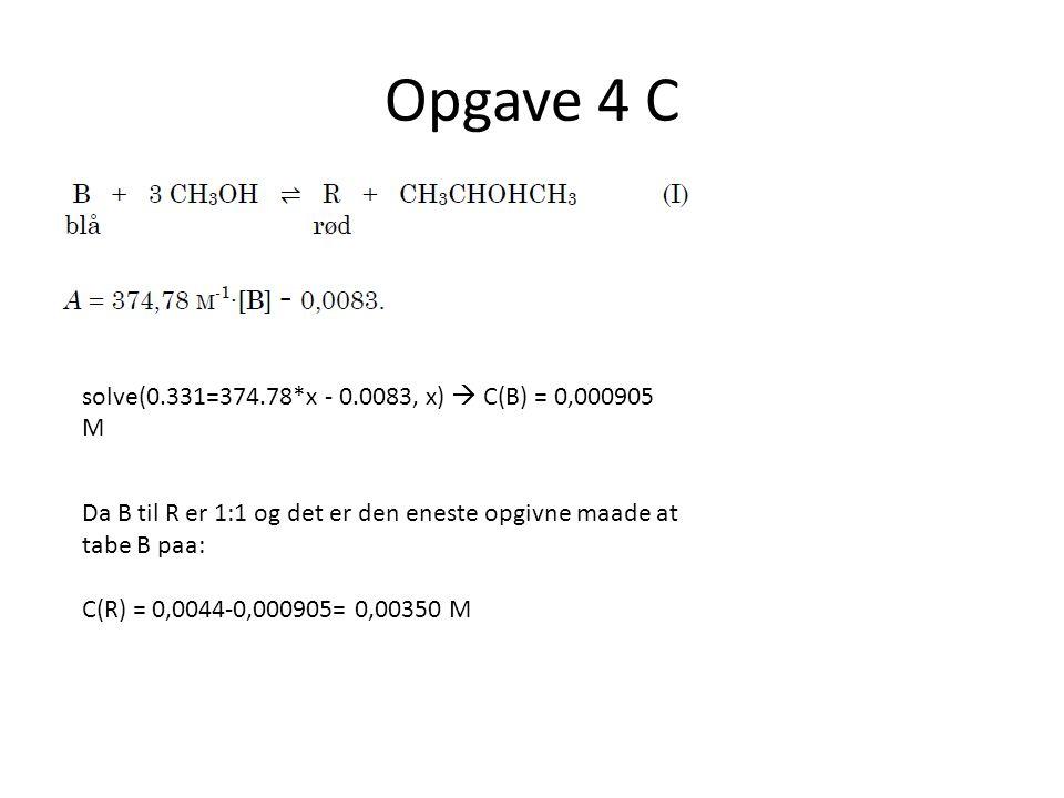 Opgave 4 C solve(0.331=374.78*x - 0.0083, x)  C(B) = 0,000905 M