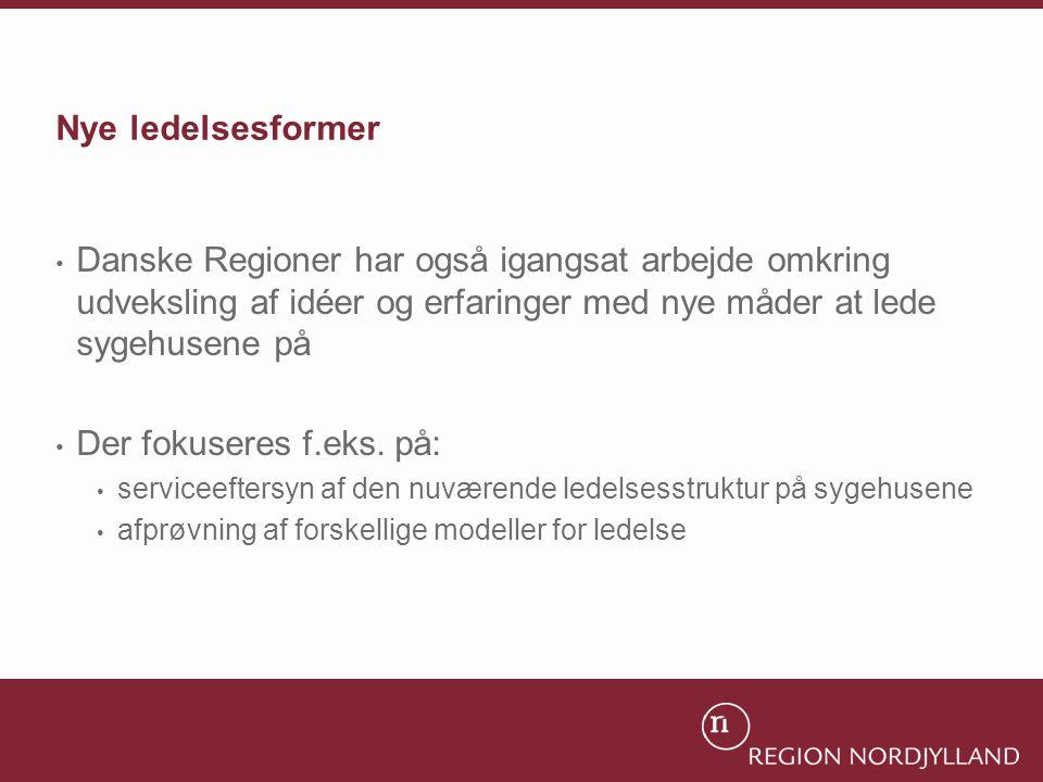 Nye ledelsesformer Danske Regioner har også igangsat arbejde omkring udveksling af idéer og erfaringer med nye måder at lede sygehusene på.