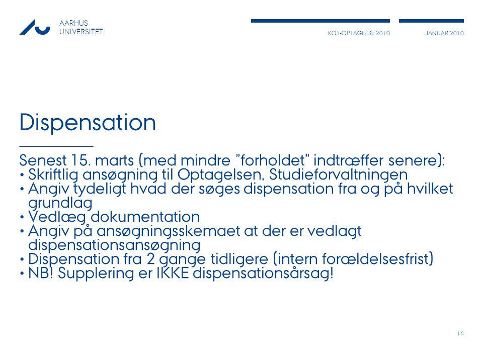 Dispensation Senest 15. marts (med mindre forholdet indtræffer senere): Skriftlig ansøgning til Optagelsen, Studieforvaltningen.